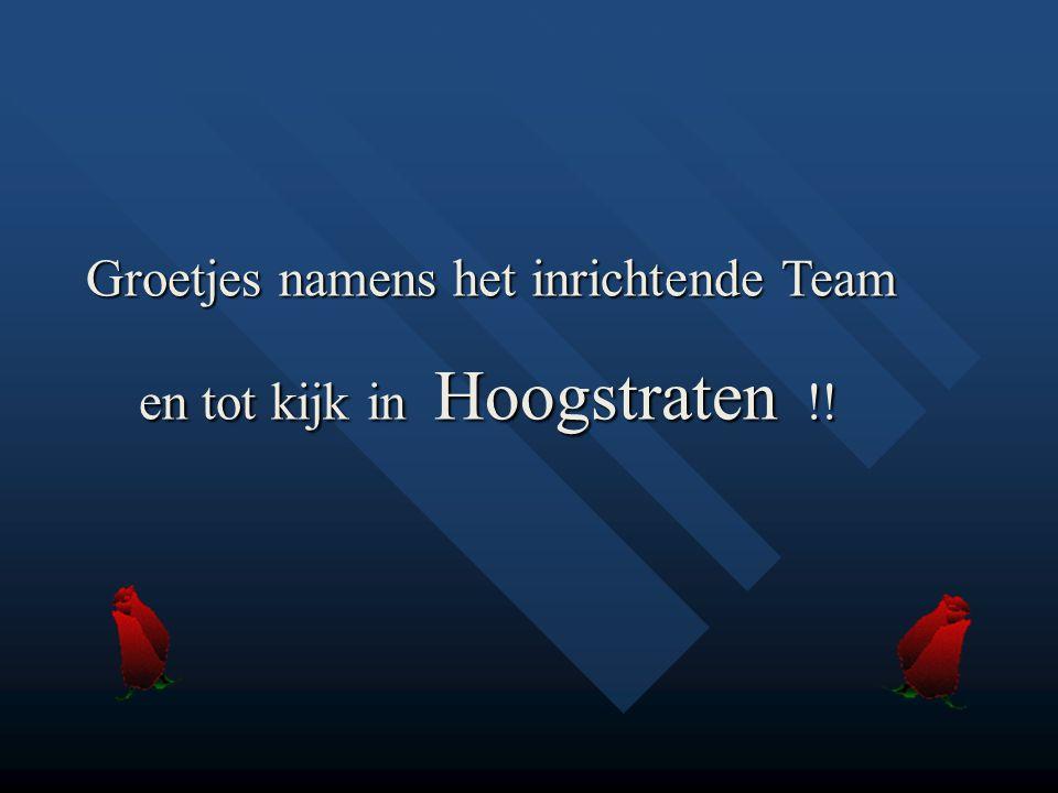 Groetjes namens het inrichtende Team Groetjes namens het inrichtende Team en tot kijk in Hoogstraten !.