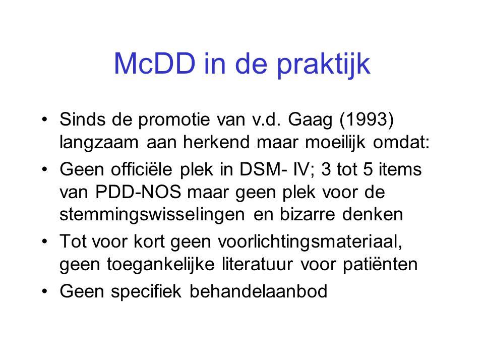 McDD in de praktijk •Sinds de promotie van v.d. Gaag (1993) langzaam aan herkend maar moeilijk omdat: •Geen officiële plek in DSM- IV; 3 tot 5 items v