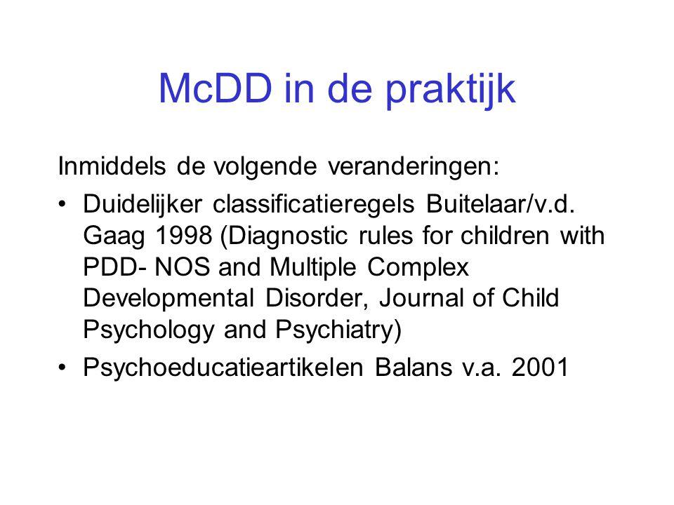 McDD in de praktijk Inmiddels de volgende veranderingen: •Duidelijker classificatieregels Buitelaar/v.d. Gaag 1998 (Diagnostic rules for children with
