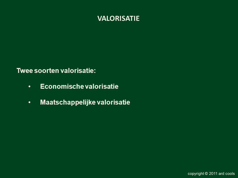 VALORISATIE Twee soorten valorisatie: •Economische valorisatie •Maatschappelijke valorisatie