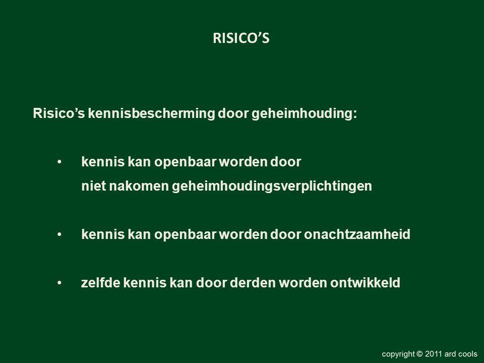 RISICO'S Risico's kennisbescherming door geheimhouding: •kennis kan openbaar worden door niet nakomen geheimhoudingsverplichtingen •kennis kan openbaar worden door onachtzaamheid •zelfde kennis kan door derden worden ontwikkeld