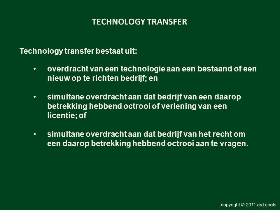 TECHNOLOGY TRANSFER Technology transfer bestaat uit: •overdracht van een technologie aan een bestaand of een nieuw op te richten bedrijf; en •simultane overdracht aan dat bedrijf van een daarop betrekking hebbend octrooi of verlening van een licentie; of •simultane overdracht aan dat bedrijf van het recht om een daarop betrekking hebbend octrooi aan te vragen.