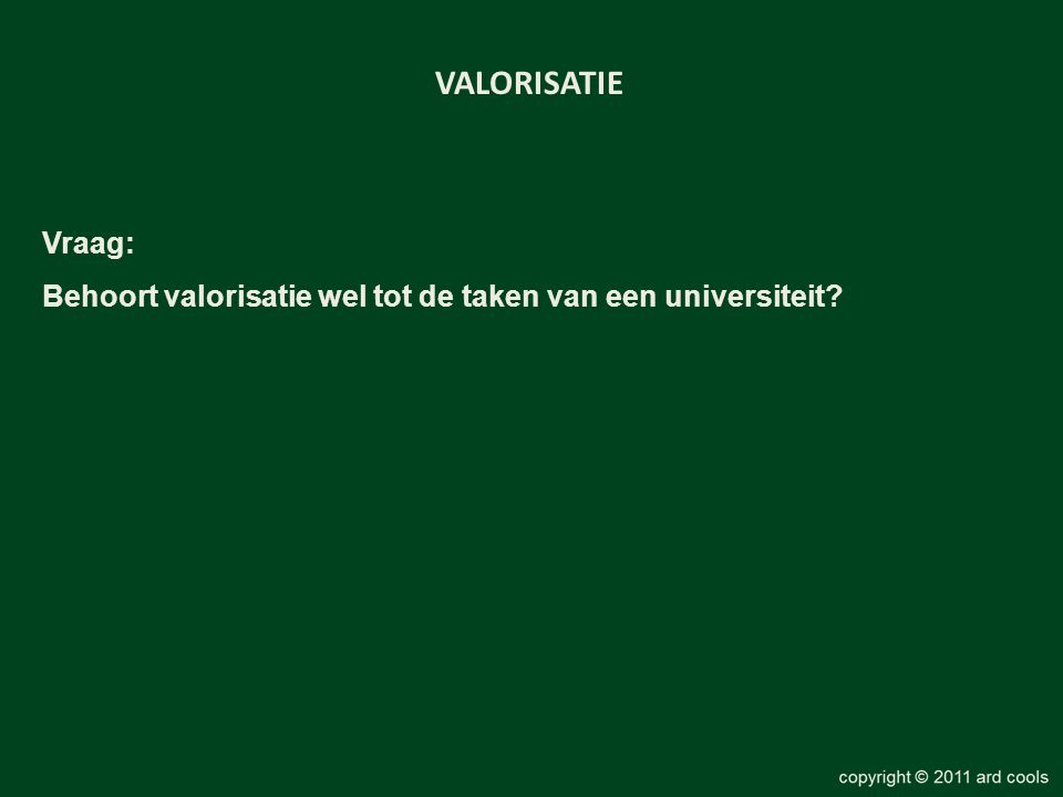 Vraag: Behoort valorisatie wel tot de taken van een universiteit? VALORISATIE