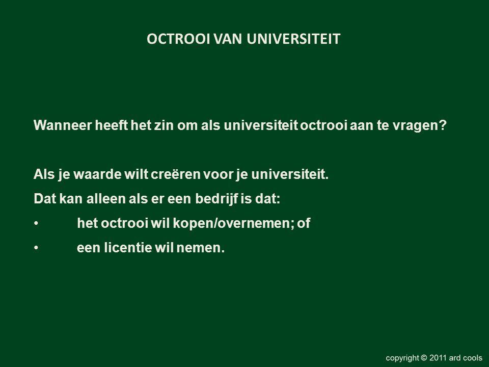 OCTROOI VAN UNIVERSITEIT Wanneer heeft het zin om als universiteit octrooi aan te vragen? Als je waarde wilt creëren voor je universiteit. Dat kan all
