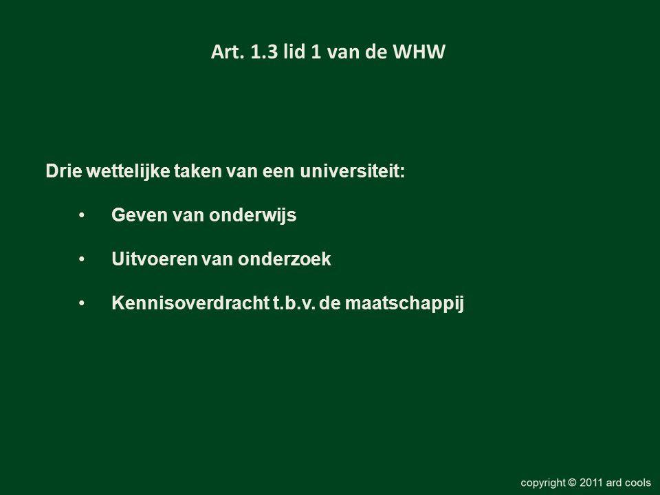 Art. 1.3 lid 1 van de WHW Drie wettelijke taken van een universiteit: •Geven van onderwijs •Uitvoeren van onderzoek •Kennisoverdracht t.b.v. de maatsc