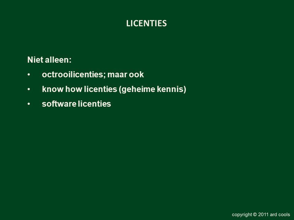 LICENTIES Niet alleen: •octrooilicenties; maar ook •know how licenties (geheime kennis) •software licenties