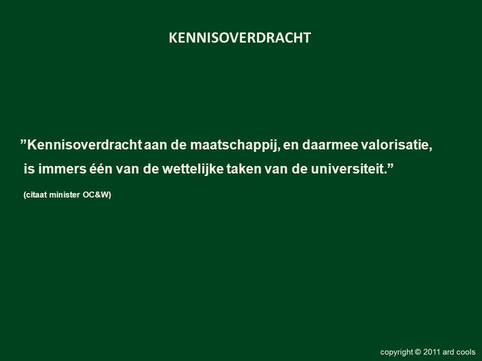 """""""Kennisoverdracht aan de maatschappij, en daarmee valorisatie, is immers één van de wettelijke taken van de universiteit."""" (citaat minister OC&W) KENN"""