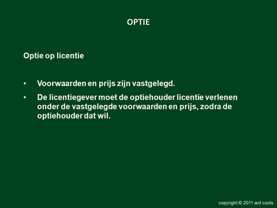OPTIE Optie op licentie •Voorwaarden en prijs zijn vastgelegd. •De licentiegever moet de optiehouder licentie verlenen onder de vastgelegde voorwaarde