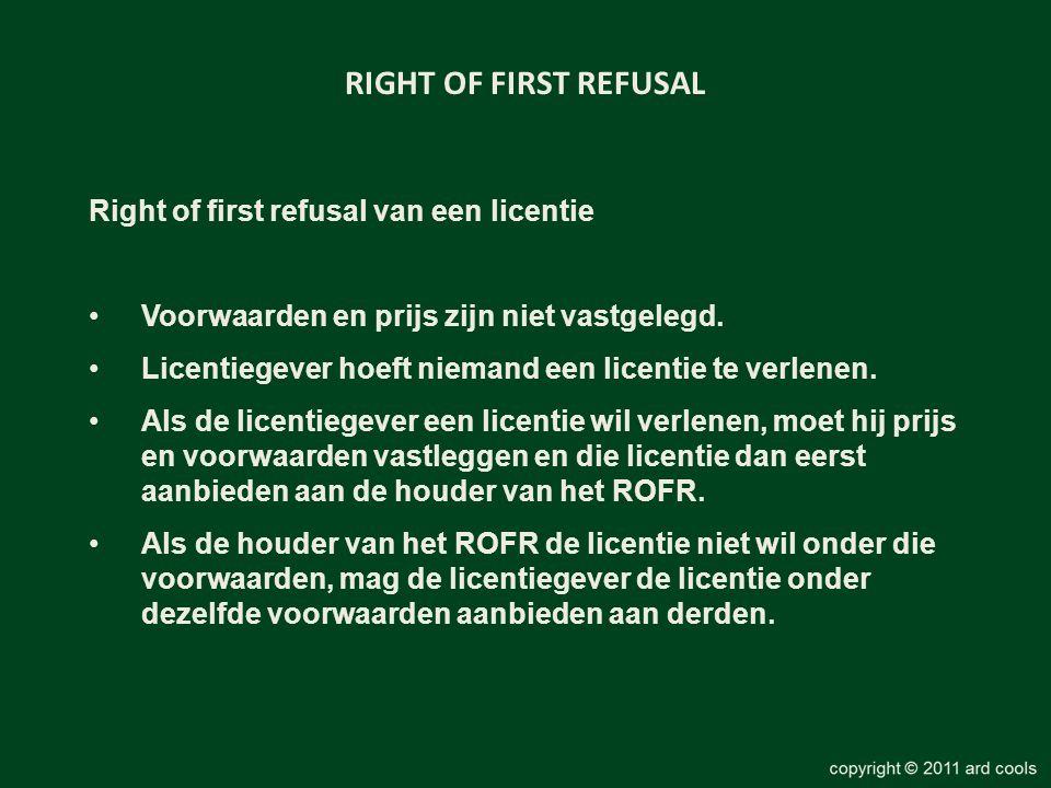 RIGHT OF FIRST REFUSAL Right of first refusal van een licentie •Voorwaarden en prijs zijn niet vastgelegd. •Licentiegever hoeft niemand een licentie t