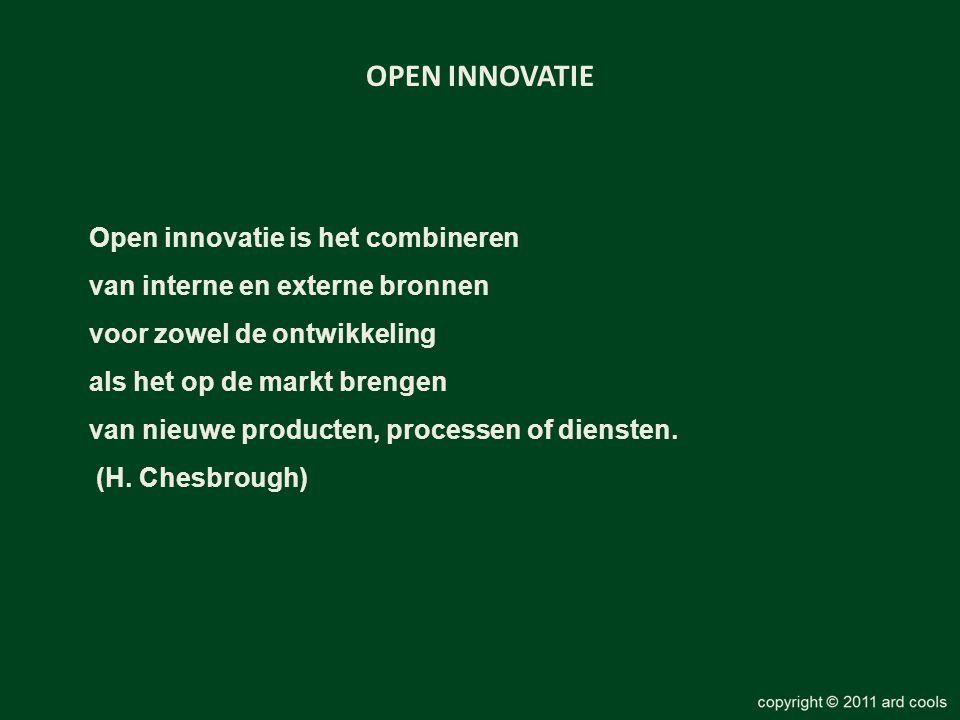 OPEN INNOVATIE Open innovatie is het combineren van interne en externe bronnen voor zowel de ontwikkeling als het op de markt brengen van nieuwe produ
