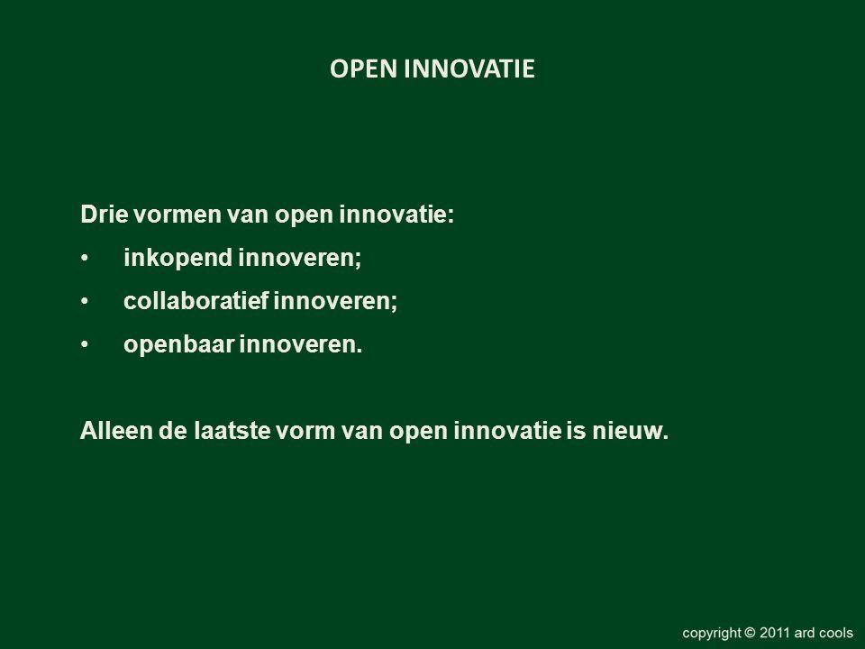 OPEN INNOVATIE Drie vormen van open innovatie: •inkopend innoveren; •collaboratief innoveren; •openbaar innoveren. Alleen de laatste vorm van open inn