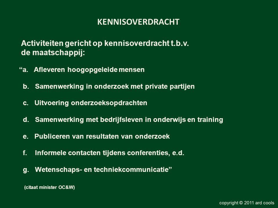 """KENNISOVERDRACHT Activiteiten gericht op kennisoverdracht t.b.v. de maatschappij: """"a. Afleveren hoogopgeleide mensen b. Samenwerking in onderzoek met"""