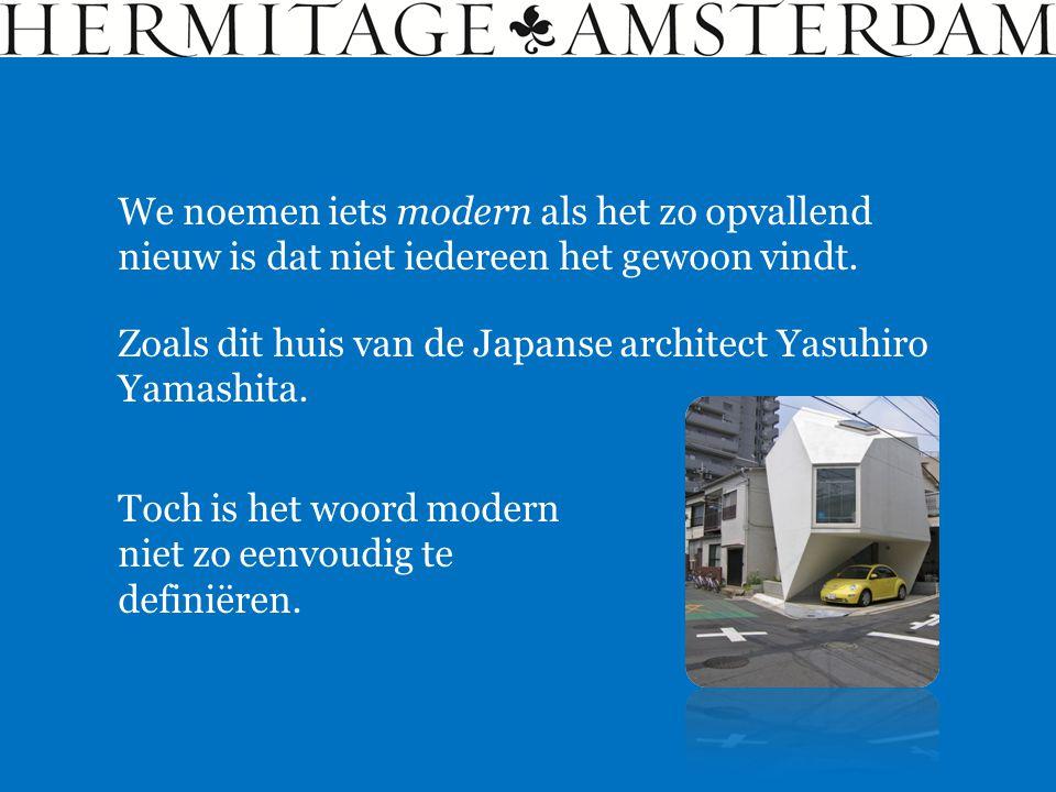 Zoals dit huis van de Japanse architect Yasuhiro Yamashita. We noemen iets modern als het zo opvallend nieuw is dat niet iedereen het gewoon vindt. To