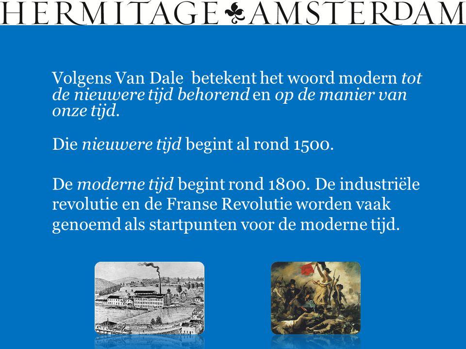 Die nieuwere tijd begint al rond 1500. Volgens Van Dale betekent het woord modern tot de nieuwere tijd behorend en op de manier van onze tijd. De mode