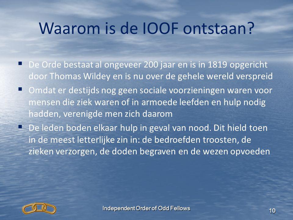 Independent Order of Odd Fellows 10 Waarom is de IOOF ontstaan?   De Orde bestaat al ongeveer 200 jaar en is in 1819 opgericht door Thomas Wildey en