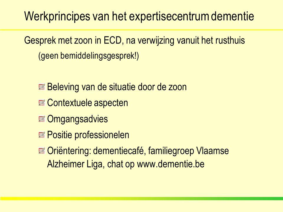 Werkprincipes van het expertisecentrum dementie Gesprek met zoon in ECD, na verwijzing vanuit het rusthuis (geen bemiddelingsgesprek!) Beleving van de