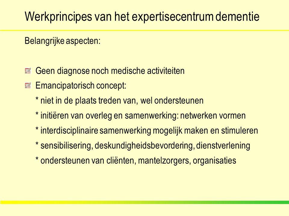 Werkprincipes van het expertisecentrum dementie Belangrijke aspecten: Geen diagnose noch medische activiteiten Emancipatorisch concept: * niet in de p