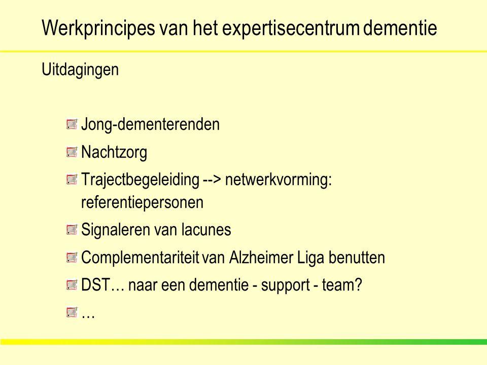 Werkprincipes van het expertisecentrum dementie Uitdagingen Jong-dementerenden Nachtzorg Trajectbegeleiding --> netwerkvorming: referentiepersonen Sig
