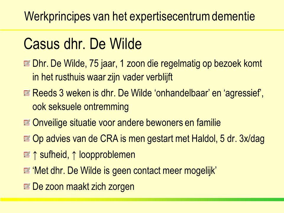 Werkprincipes van het expertisecentrum dementie Casus dhr. De Wilde Dhr. De Wilde, 75 jaar, 1 zoon die regelmatig op bezoek komt in het rusthuis waar