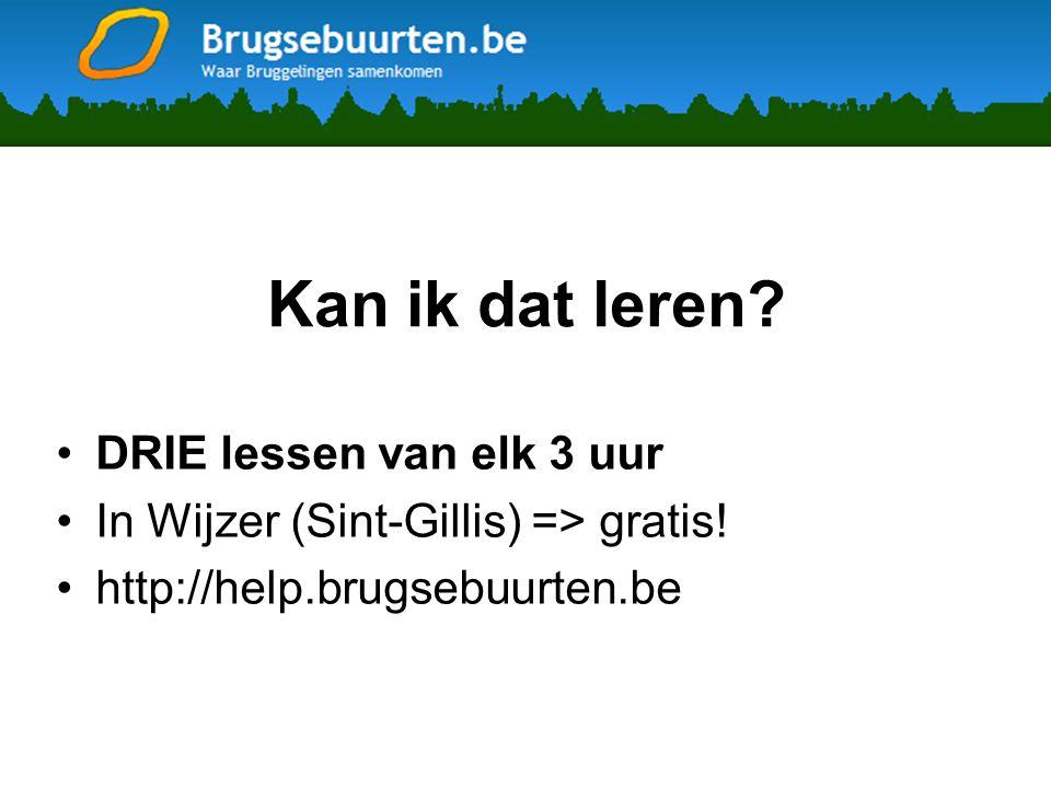 Kan ik dat leren. •DRIE lessen van elk 3 uur •In Wijzer (Sint-Gillis) => gratis.