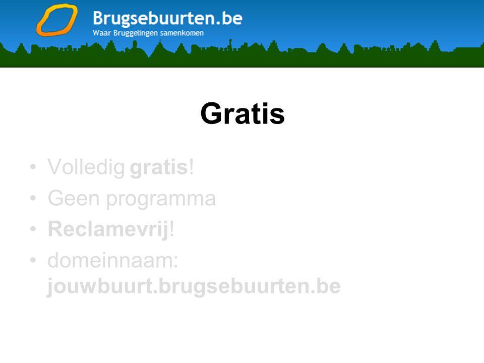 Gratis •Volledig gratis! •Geen programma •Reclamevrij! •domeinnaam: jouwbuurt.brugsebuurten.be