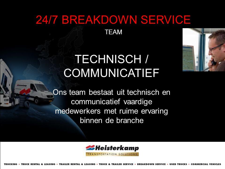 24/7 BREAKDOWN SERVICE TEAM TECHNISCH / COMMUNICATIEF Ons team bestaat uit technisch en communicatief vaardige medewerkers met ruime ervaring binnen d