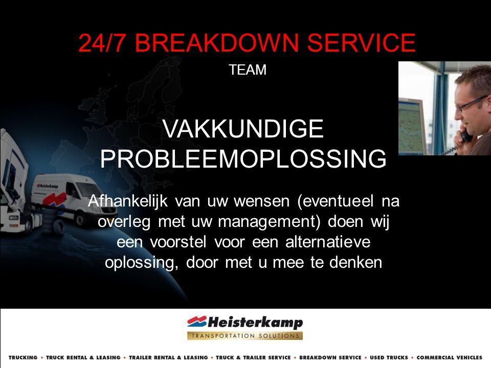24/7 BREAKDOWN SERVICE TEAM VAKKUNDIGE PROBLEEMOPLOSSING Afhankelijk van uw wensen (eventueel na overleg met uw management) doen wij een voorstel voor