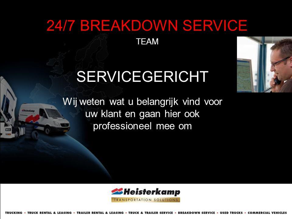 24/7 BREAKDOWN SERVICE TEAM SERVICEGERICHT Wij weten wat u belangrijk vind voor uw klant en gaan hier ook professioneel mee om