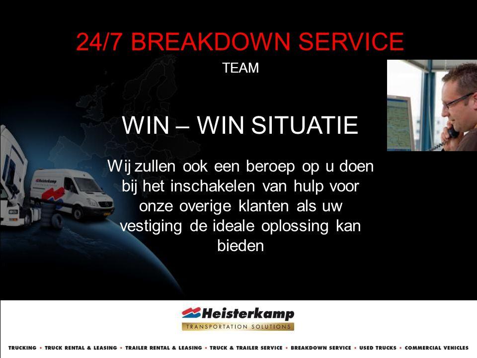24/7 BREAKDOWN SERVICE TEAM WIN – WIN SITUATIE Wij zullen ook een beroep op u doen bij het inschakelen van hulp voor onze overige klanten als uw vesti