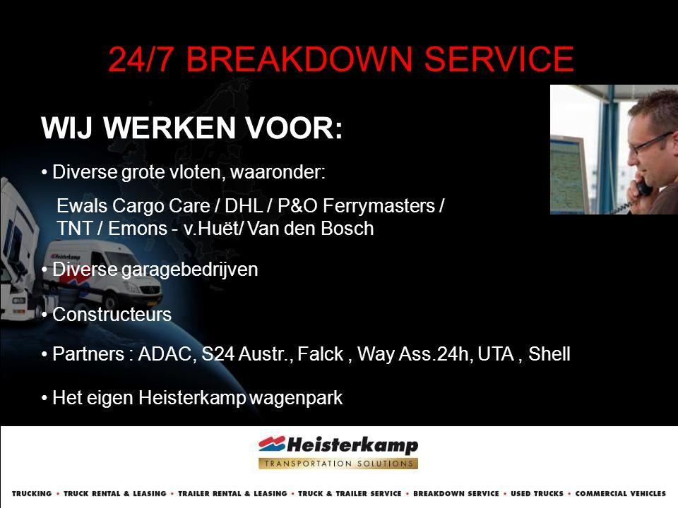 WIJ WERKEN VOOR: 24/7 BREAKDOWN SERVICE • Het eigen Heisterkamp wagenpark • Diverse grote vloten, waaronder: Ewals Cargo Care / DHL / P&O Ferrymasters