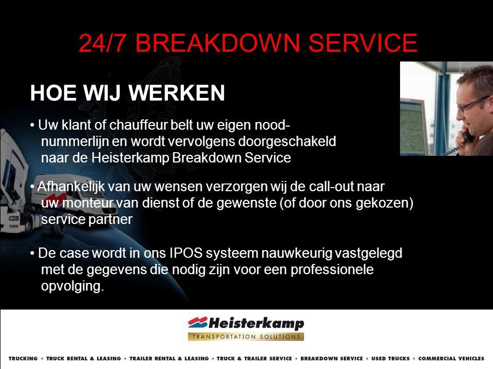 HOE WIJ WERKEN 24/7 BREAKDOWN SERVICE • Uw klant of chauffeur belt uw eigen nood- nummerlijn en wordt vervolgens doorgeschakeld naar de Heisterkamp Br