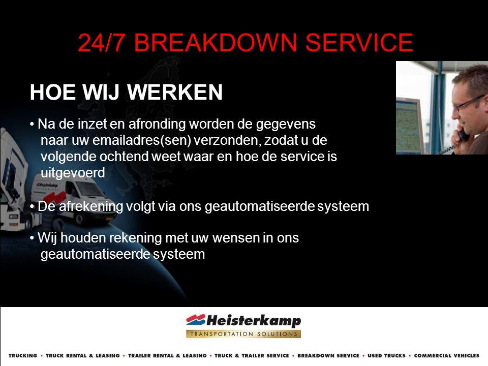 HOE WIJ WERKEN 24/7 BREAKDOWN SERVICE • De afrekening volgt via ons geautomatiseerde systeem • Na de inzet en afronding worden de gegevens naar uw ema