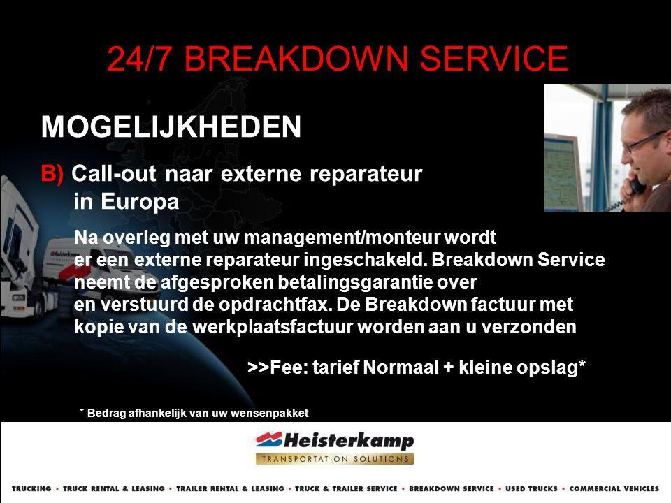 MOGELIJKHEDEN 24/7 BREAKDOWN SERVICE B) Call-out naar externe reparateur in Europa Na overleg met uw management/monteur wordt er een externe reparateu