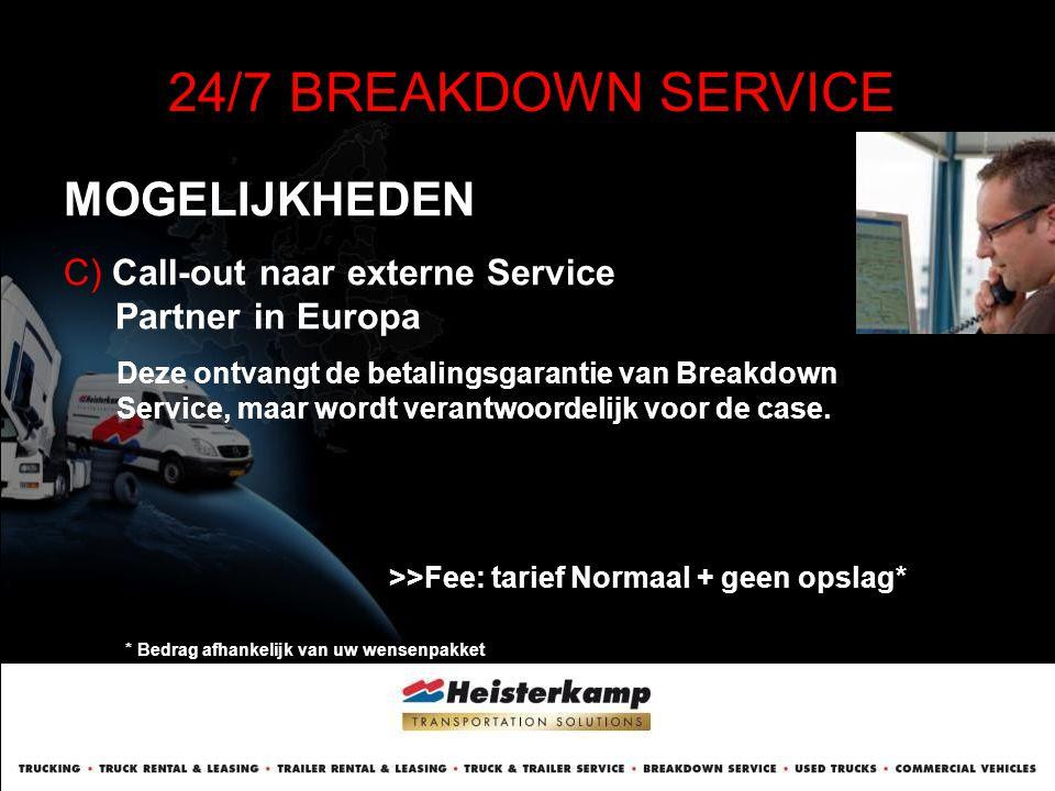 MOGELIJKHEDEN 24/7 BREAKDOWN SERVICE C) Call-out naar externe Service Partner in Europa Deze ontvangt de betalingsgarantie van Breakdown Service, maar