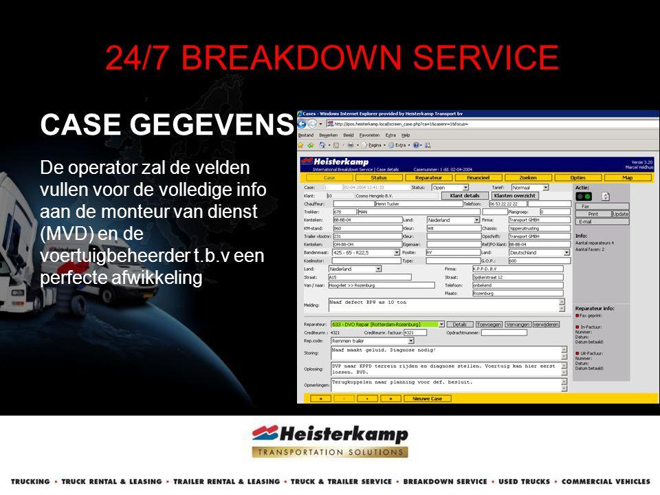 CASE GEGEVENS 24/7 BREAKDOWN SERVICE De operator zal de velden vullen voor de volledige info aan de monteur van dienst (MVD) en de voertuigbeheerder t