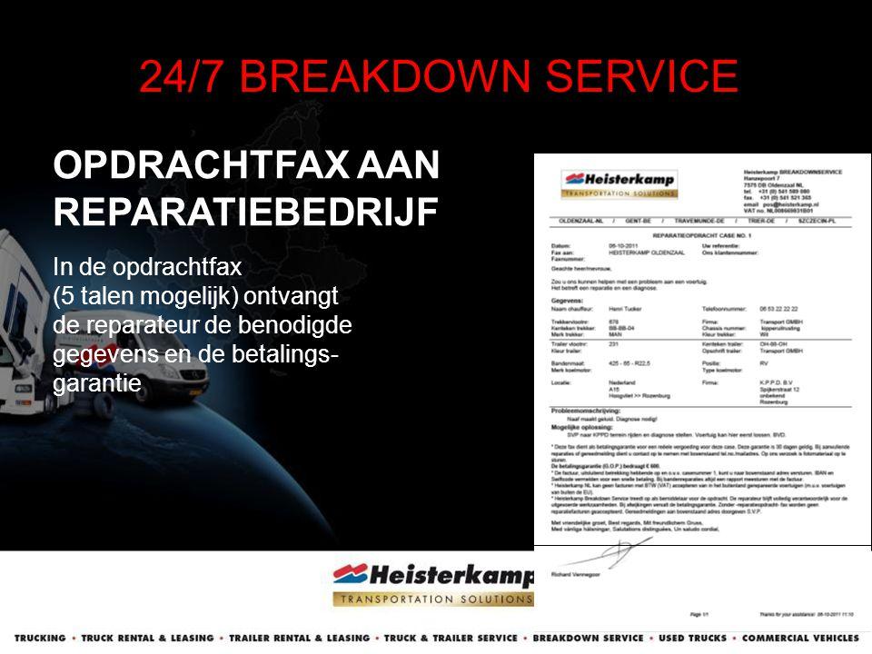 OPDRACHTFAX AAN REPARATIEBEDRIJF 24/7 BREAKDOWN SERVICE In de opdrachtfax (5 talen mogelijk) ontvangt de reparateur de benodigde gegevens en de betali