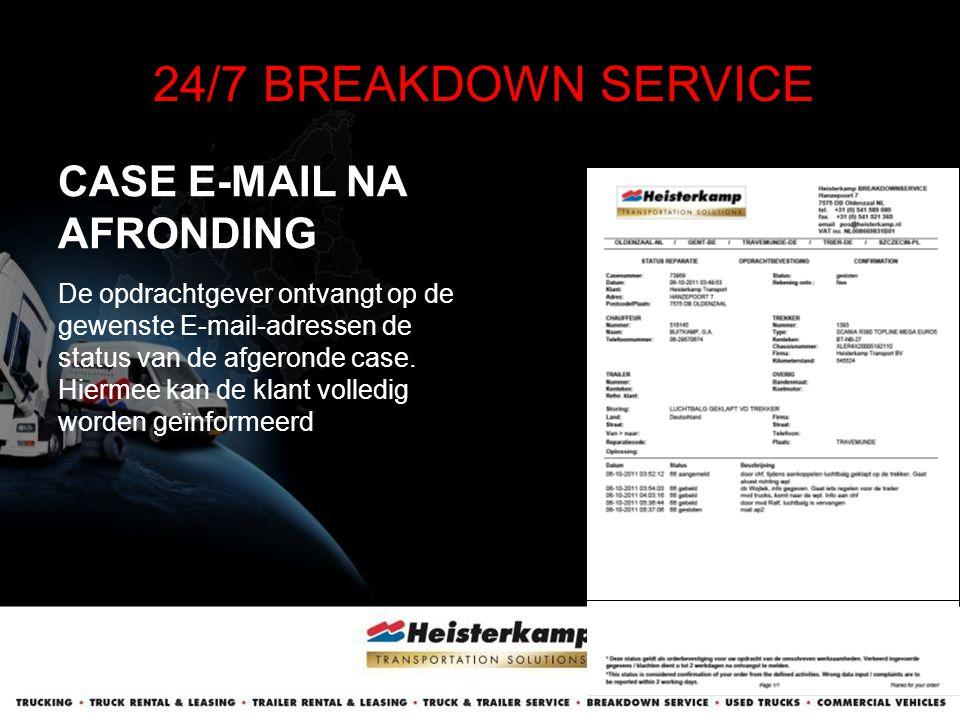 CASE E-MAIL NA AFRONDING 24/7 BREAKDOWN SERVICE De opdrachtgever ontvangt op de gewenste E-mail-adressen de status van de afgeronde case. Hiermee kan