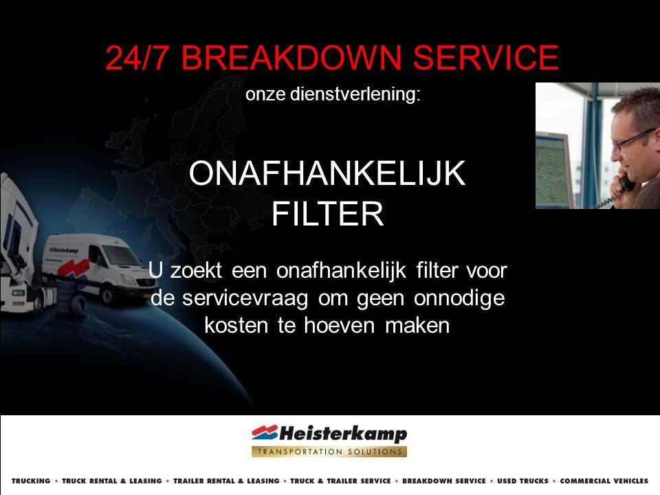 24/7 BREAKDOWN SERVICE onze dienstverlening: ONAFHANKELIJK FILTER U zoekt een onafhankelijk filter voor de servicevraag om geen onnodige kosten te hoe