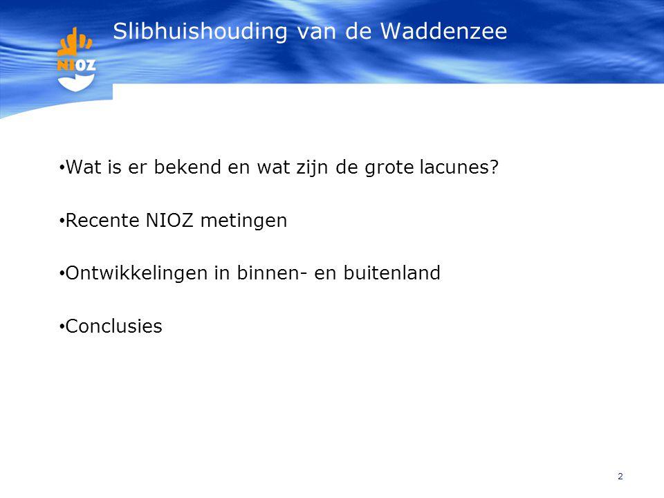 Slibhuishouding van de Waddenzee 2 • Wat is er bekend en wat zijn de grote lacunes? • Recente NIOZ metingen • Ontwikkelingen in binnen- en buitenland