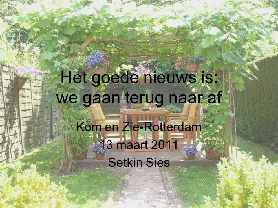 Het goede nieuws is: we gaan terug naar af Kom en Zie-Rotterdam 13 maart 2011 Setkin Sies