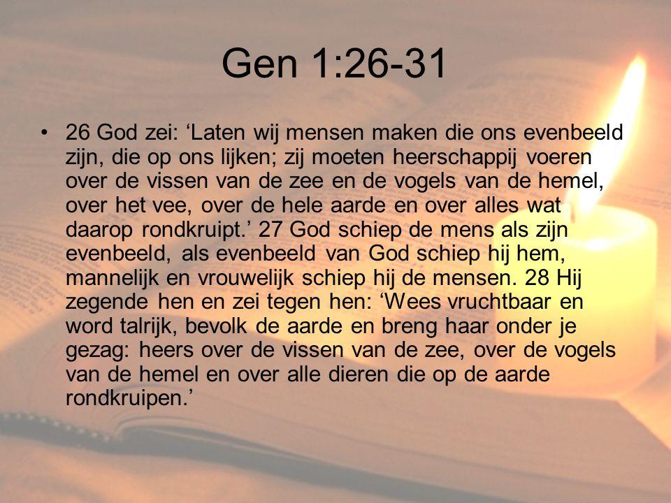 Gen 1:26-31 •26 God zei: 'Laten wij mensen maken die ons evenbeeld zijn, die op ons lijken; zij moeten heerschappij voeren over de vissen van de zee e