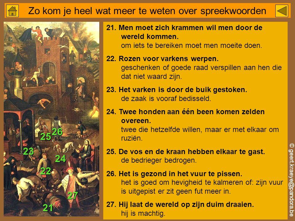 © geert.kraeye@pandora.be Zo kom je heel wat meer te weten over spreekwoorden 21.