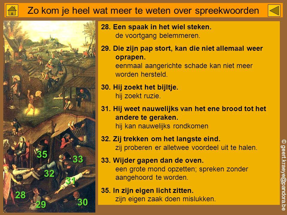 © geert.kraeye@pandora.be Zo kom je heel wat meer te weten over spreekwoorden 28.
