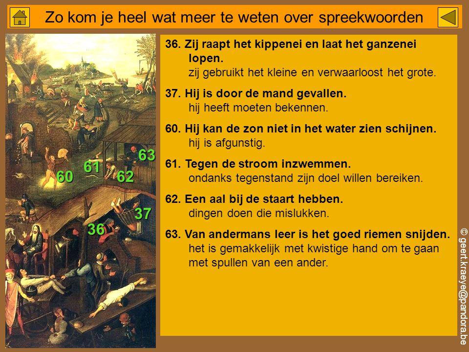 © geert.kraeye@pandora.be Zo kom je heel wat meer te weten over spreekwoorden 36.