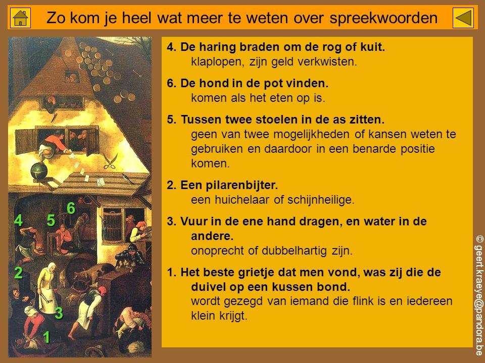 © geert.kraeye@pandora.be Zo kom je heel wat meer te weten over spreekwoorden 4.