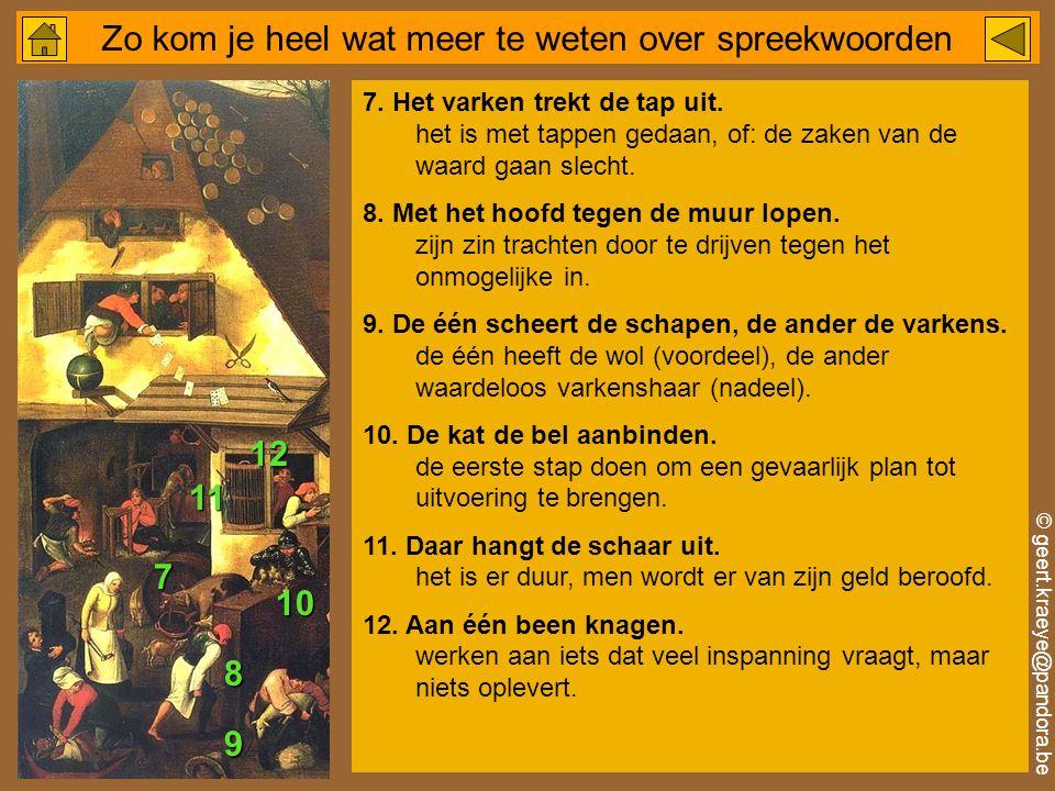 © geert.kraeye@pandora.be Zo kom je heel wat meer te weten over spreekwoorden 7.