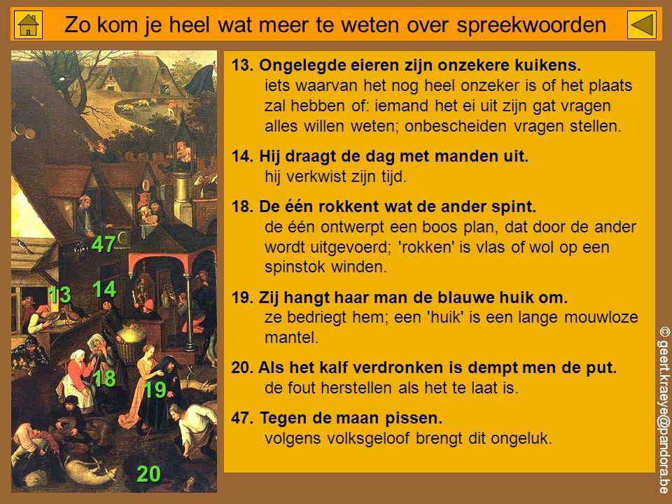 © geert.kraeye@pandora.be Zo kom je heel wat meer te weten over spreekwoorden 13.