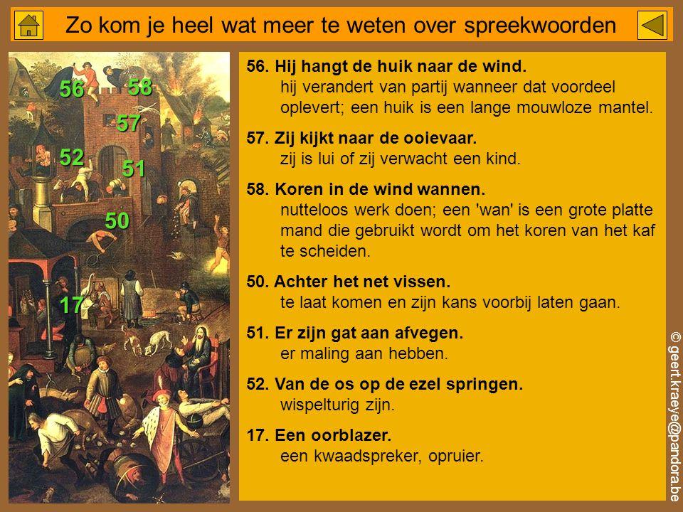 © geert.kraeye@pandora.be Zo kom je heel wat meer te weten over spreekwoorden 56.