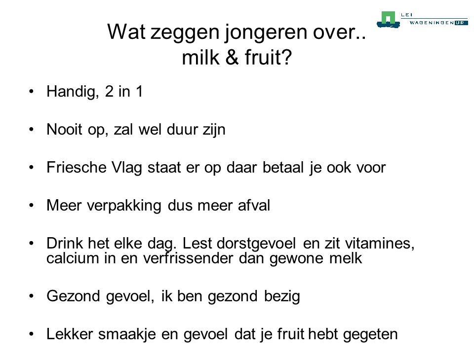 Wat zeggen jongeren over.. milk & fruit? •Handig, 2 in 1 •Nooit op, zal wel duur zijn •Friesche Vlag staat er op daar betaal je ook voor •Meer verpakk