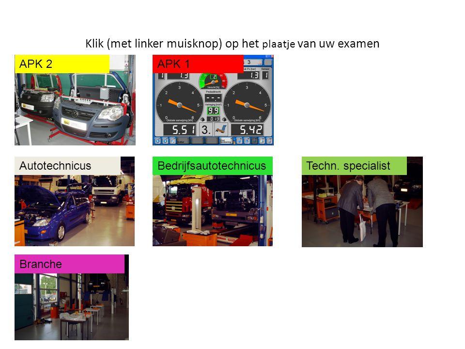 Klik (met linker muisknop) op het plaatje van uw examen APK 2 AutotechnicusBedrijfsautotechnicus Branche APK 1 Techn.